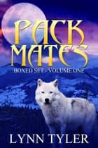 Pack Mates Boxed Set, Volume 1 ebook by Lynn Tyler