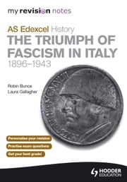 My Revision Notes AS Edexcel History: The Triumph of Fascism in Italy, 1896-1943 ebook by Laura Gallagher,Robin Bunce,Sarah Ward