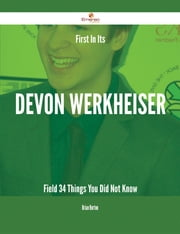 First In Its Devon Werkheiser Field - 34 Things You Did Not Know ebook by Brian Horton