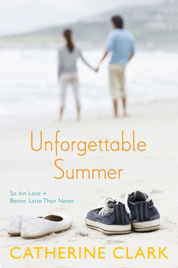 Unforgettable Summer - So Inn Love, Better Latte Than Never ebook by Catherine Clark