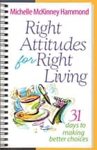 Right Attitudes for Right Living ebook by Michelle McKinney Hammond