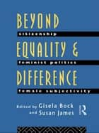 Beyond Equality and Difference ebook by Gisela Bock,Susan James