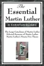 The Essential Martin Luther ebook by Martin Luther