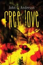 Free Love: Cultivating the Garden of Eden in America ebook by John Anderson
