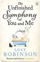 The Unfinished Symphony of You and Me ebook by Lucy Robinson