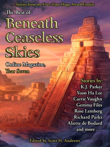 The Best of Beneath Ceaseless Skies, Year Seven ebook by K.J. Parker,Carrie Vaughn,Gemma Files,Aliette de Bodard,Scott H. Andrews (Editor)