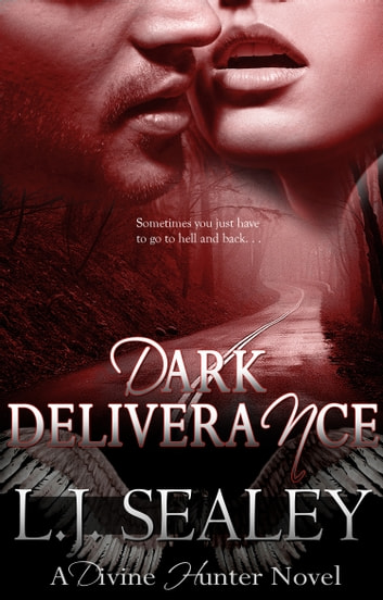 Dark Deliverance: Divine Hunter #2 ebook by L.J Sealey