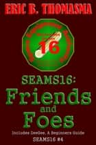 SEAMS16: Friends and Foes ebook by Eric B. Thomasma