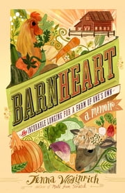 Barnheart - The Incurable Longing for a Farm of One's Own ebook by Jenna Woginrich