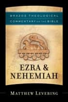 Ezra & Nehemiah (Brazos Theological Commentary on the Bible) ebook by Matthew Levering