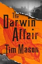 The Darwin Affair - A Novel eBook by Tim Mason