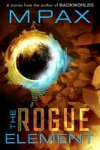 The Rogue Element ebook by M. Pax