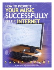 How to Promote Your Music Successfully on the Internet - 2011 Edition ebook by David Nevue