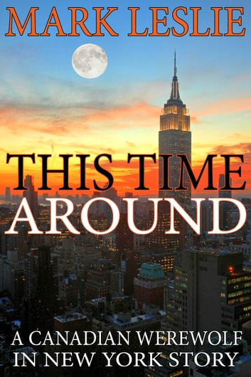 This Time Around - A Canadian Werewolf in New York Story ebook by Mark Leslie