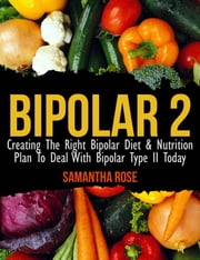 Bipolar Type 2: Creating The RIGHT Bipolar Diet Nutritional Plan ebook by Heather Rose