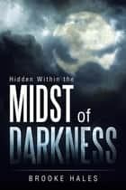 Hidden Within the Midst of Darkness ebook by Brooke Hales