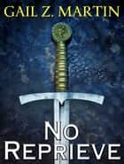 No Reprieve ebook by Gail Z. Martin