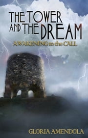 The Tower and the Dream: Awakening to the Call ebook by Gloria Amendola