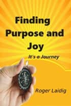 Finding Purpose and Joy, It's a Journey ebook by