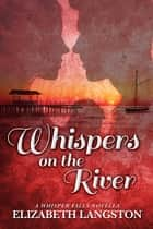 Whispers on the River - A Whisper Falls Novella ebook by Elizabeth Langston