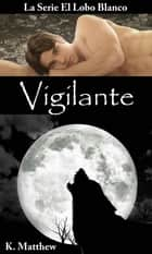 Vigilante ebook by K. Matthew