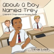 About a Boy Named Trey - Childrens Inspirational Reading Book ebook by Trevae Evans,Mark Ruben Abacajan