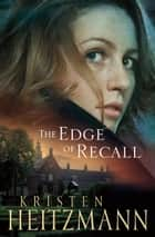 Edge of Recall, The ebook by Kristen Heitzmann