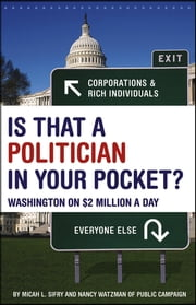 Is That a Politician in Your Pocket - Washington on $2 Million a Day ebook by Micah Sifry,Nancy Watzman