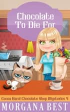 Chocolate To Die For - Cozy Mystery ebook by
