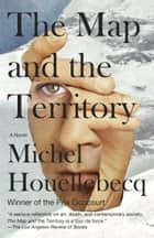The Map and the Territory ebook by Michel Houellebecq,Gavin Bowd