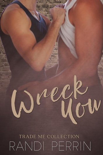 Wreck You - Trade Me ebook by Randi Perrin