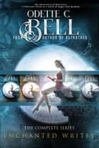 The Enchanted Writes: The Complete Boxset ebook by Odette C. Bell