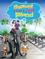 Elephant Escapes to an Island ebook by Dr. Alex Kodiath