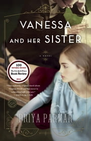 Vanessa and Her Sister - A Novel ebook by Priya Parmar