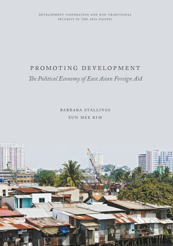 Promoting Development - The Political Economy of East Asian Foreign Aid ebook by Barbara Stallings,Eun Mee Kim
