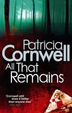 All That Remains ebook by Patricia Cornwell