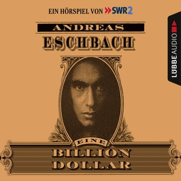 Eine Billion Dollar - Hörspiel des SWR audiobook by Andreas Eschbach