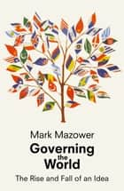 Governing the World - The History of an Idea ebook by Mark Mazower