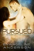 Pursued...Book 6 in the Brides of the Kindred Series ebook by Evangeline Anderson