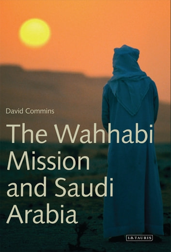 The Wahhabi Mission and Saudi Arabia ebook by David Commins