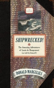 Shipwrecked! - The Amazing Adventures of Louis de Rougemont (as told by himself) ebook by Donald Margulies