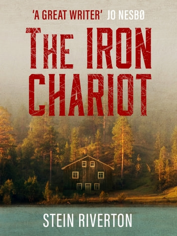 The Iron Chariot - Voted The Greatest Norwegian Crime Novel of All Time ebook by Stein Riverton