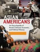 Asian Americans: An Encyclopedia of Social, Cultural, Economic, and Political History [3 volumes] ebook by Xiaojian Zhao,Edward J.W. Park Ph.D.
