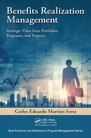 Benefits Realization Management - Strategic Value from Portfolios, Programs, and Projects ebook by Carlos Eduardo Martins Serra