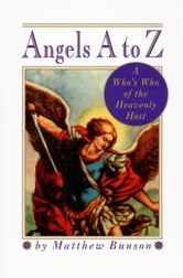 Angels A to Z - A Who's Who of the Heavenly Host ebook by Matthew Bunson