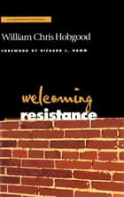 Welcoming Resistance - A Path to Faithful Ministry ebook by William Chris Hobgood