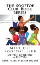 The Rooftop Club: Meet the Rooftop Club ebook by Tiffany Flowers
