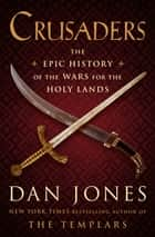 Crusaders - The Epic History of the Wars for the Holy Lands ebook by Dan Jones