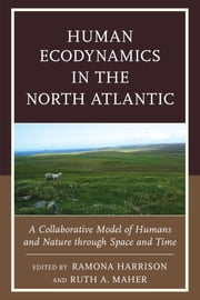 Human Ecodynamics in the North Atlantic - A Collaborative Model of Humans and Nature through Space and Time ebook by Ramona Harrison,Ruth A. Maher,Colin Amundsen,Julie M. Bond,Stephen J. Dockrill,Andrew J. Dugmore,Julie Gibson,Ramona Harrison,Megan Hicks,Aaron Kendall,Ruth A. Maher,Thomas H. McGovern,Konrad Smiarowski,Richard Streeter