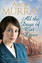 All the Days of Our Lives ebook by Annie Murray